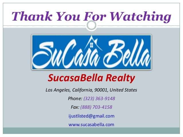 Thank You For Watching SucasaBella Realty Los Angeles, California, 90001, United States Phone: (323) 363-9148 Fax: (888) 7...