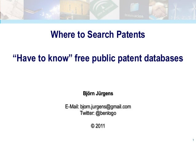 """Where to Search Patents""""Have to know"""" free public patent databases                     Björn Jürgens             E-Mail: b..."""
