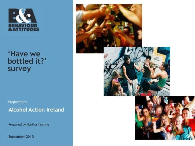 'Have webottled it?'surveyPrepared forAlcohol Action IrelandPrepared by Martha FanningSeptember 2010