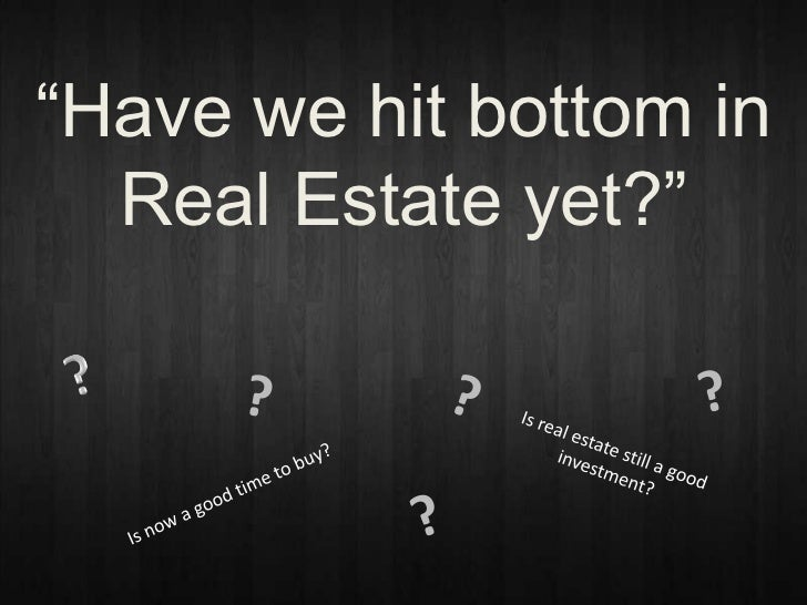 """Have we hit bottom in  Real Estate yet?"""
