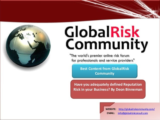 WEBSITE: http://globalriskcommunity.com/ EMAIL: info@globalriskconsult.com Have you adequately defined Reputation Risk in ...