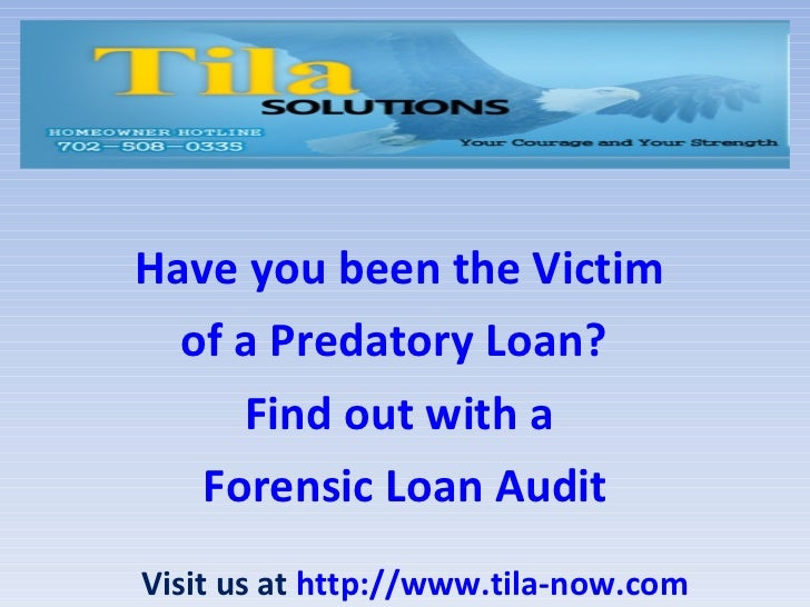 Have you been the Victim  of a Predatory Loan?   Find out with a  Forensic Loan Audit Visit us at  http://www.tila-now.com