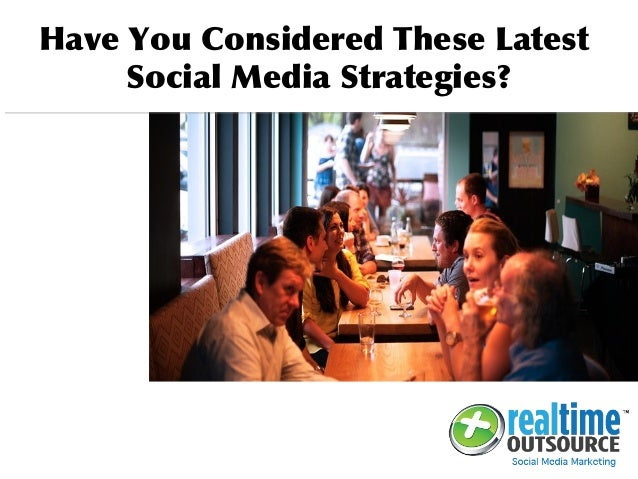 Have You Considered These Latest Social Media Strategies?