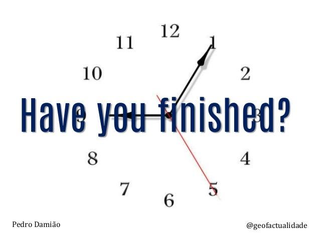Have you finished? @geofactualidadePedro Damião