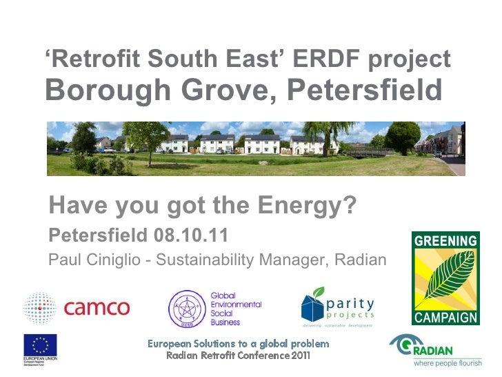 ' Retrofit South East' ERDF project  Borough Grove, Petersfield Have you got the Energy?  Petersfield 08.10.11 Paul Cinigl...