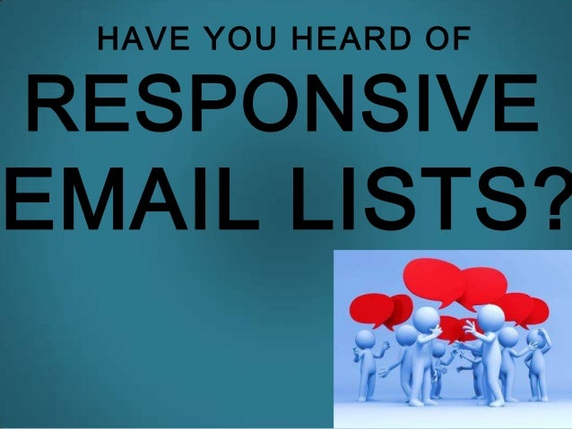 HAVE YOU HEARD OFRESPONSIVEEMAIL LISTS?