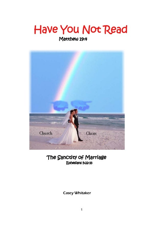 Have You Not Read  Matthew 19:4  The Sanctity of Marriage  Ephesians 5:22-33  Casey Whitaker  1