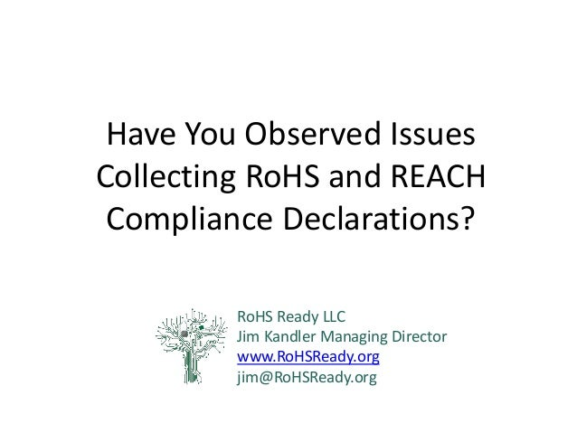 Have You Observed Issues Collecting RoHS and REACH Compliance Declarations?  RoHS Ready LLC  Jim Kandler Managing Director...