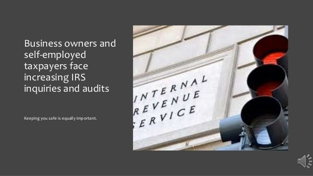 Business owners and self-employed taxpayers face increasing IRS inquiries and audits Keeping you safe is equally important.