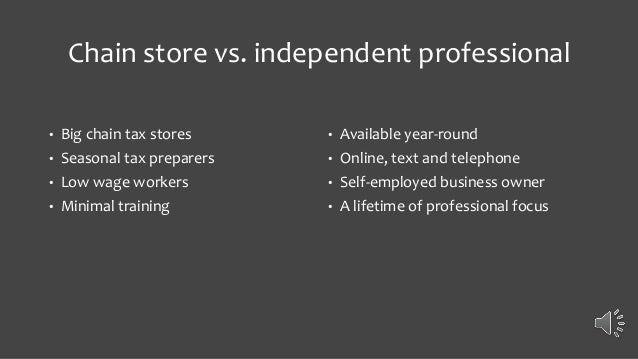 Chain store vs. independent professional • Big chain tax stores • Seasonal tax preparers • Low wage workers • Minimal trai...