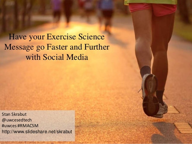 Have your Exercise Science Message go Faster and Further with Social Media Stan Skrabut @uwcesedtech #uwces #RMACSM http:/...
