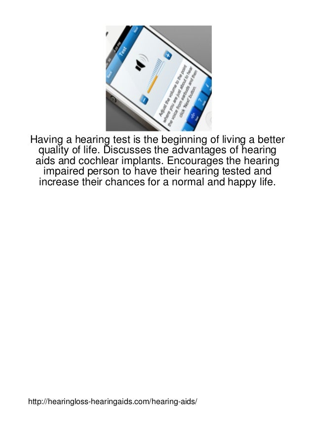 Having a hearing test is the beginning of living a better quality of life. Discusses the advantages of hearing aids and co...