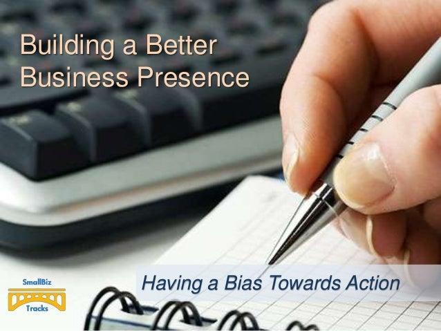 Building a Better Business Presence  Having a Bias Towards Action