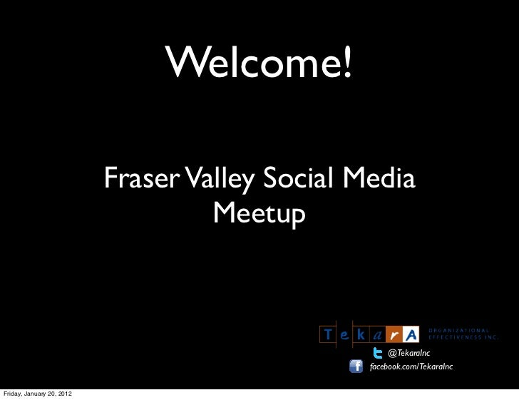 Welcome!                           Fraser Valley Social Media                                    Meetup                   ...