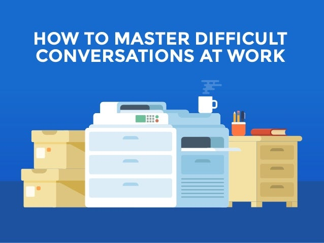 HOW TO MASTER DIFFICULT CONVERSATIONS AT WORK