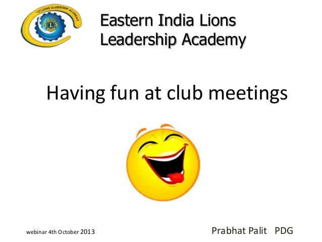 Eastern India Lions Leadership Academy  Having fun at club meetings  webinar 4th October 2013  Prabhat Palit PDG