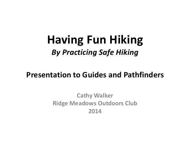 Having Fun Hiking By Practicing Safe Hiking Presentation to Guides and Pathfinders Cathy Walker Ridge Meadows Outdoors Clu...