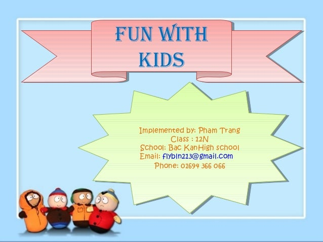Fun withFun with  kids  kids  Implemented by: Pham Trang   Implemented by: Pham Trang            Class : :12N             ...