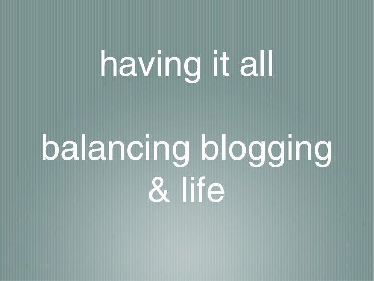 having it allbalancing blogging       & life