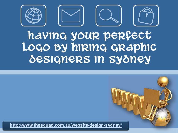 Having Your Perfect Logo by Hiring Graphic Designers in Sydney<br />http://www.thesquad.com.au/website-design-sydney/<br />