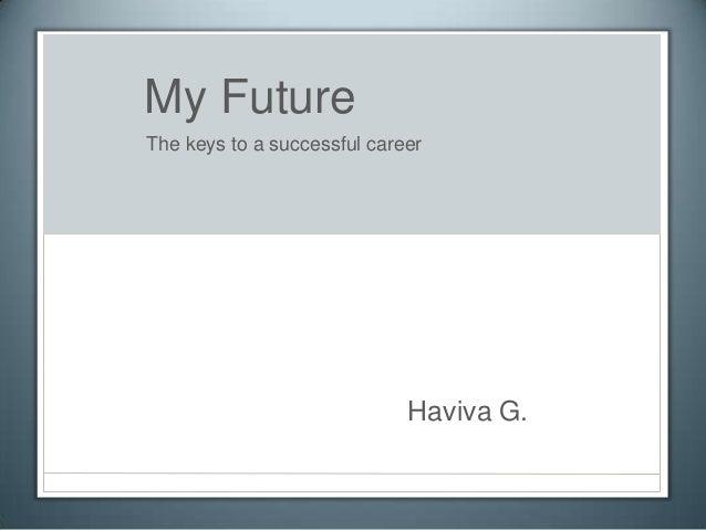 My FutureThe keys to a successful career                             Haviva G.