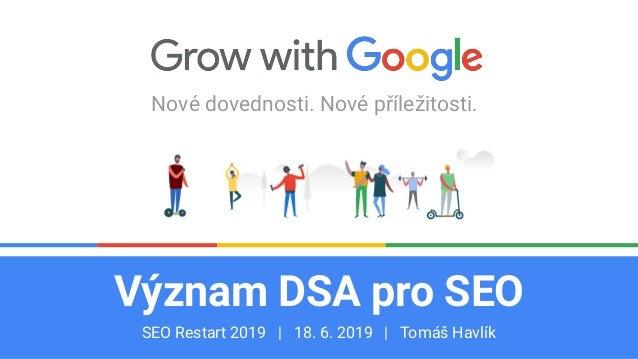 Confidential & Proprietary Nové dovednosti. Nové příležitosti. Význam DSA pro SEO SEO Restart 2019 | 18. 6. 2019 | Tomáš Ha...