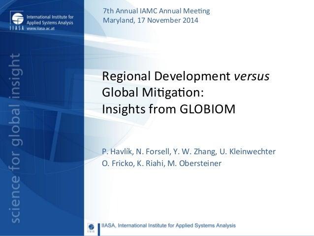 Regional  Development  versus   Global  Mi2ga2on:   Insights  from  GLOBIOM   P.  Havlík,  N.  Forse...
