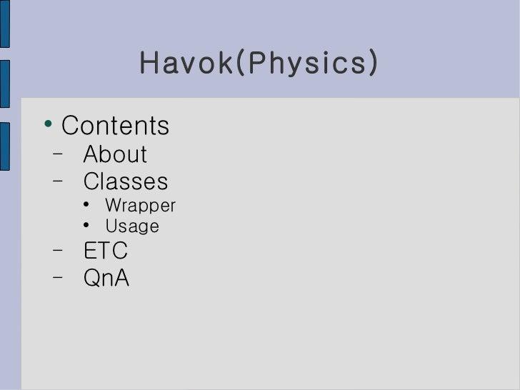 Havok(Physics) <ul><li>Contents </li></ul><ul><ul><li>About </li></ul></ul><ul><ul><li>Classes </li></ul></ul><ul><ul><ul>...