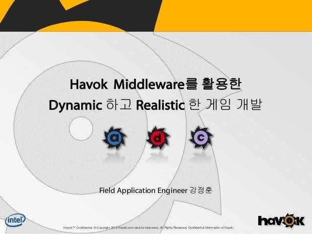 Havok Middleware를 활용한 Dynamic 하고 Realistic 한 게임 개발  Field Application Engineer 강정훈  Havok™ Confidential. © Copyright 2013 ...