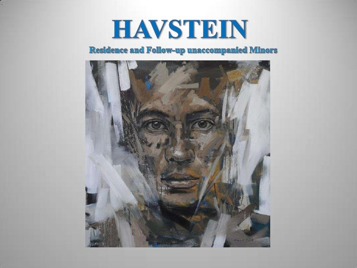HAVSTEIN<br />Residence and Follow-up unaccompaniedMinors<br />