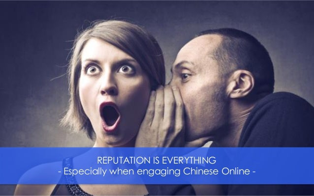 REPUTATION IS EVERYTHING - Especially when engaging Chinese Online -