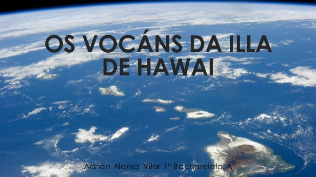 OS VOCÁNS DA ILLA DE HAWAI Adrián Alonso Vilar 1º Bacharelato A