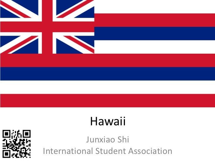 Hawaii           Junxiao ShiInternational Student Association