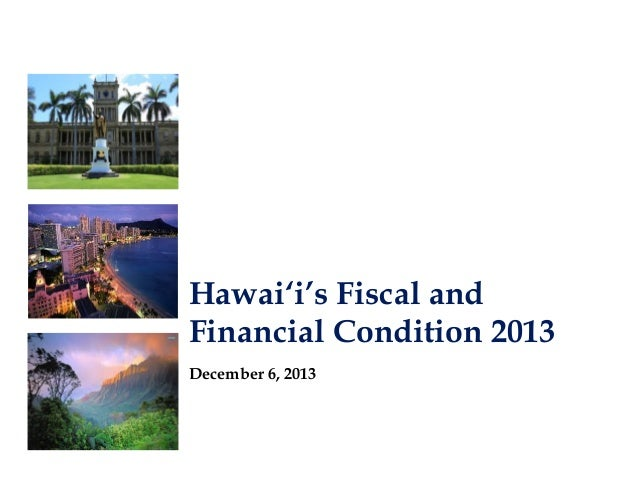 Hawai'i's Fiscal and Financial Condition 2013 December 6, 2013