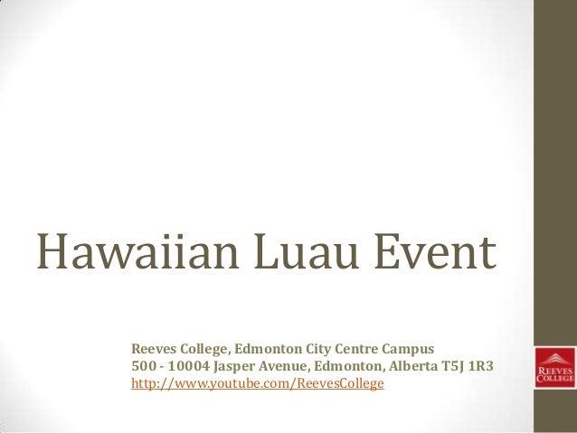 Hawaiian Luau Event Reeves College, Edmonton City Centre Campus 500 - 10004 Jasper Avenue, Edmonton, Alberta T5J 1R3 http:...