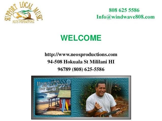 WELCOMEhttp://www.neosproductions.com 94-508 Hokuala St Mililani HI      96789 (808) 625-5586