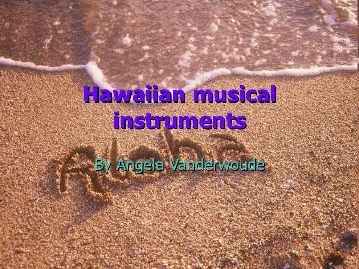 Hawaiian musical instruments By Angela Vanderwoude