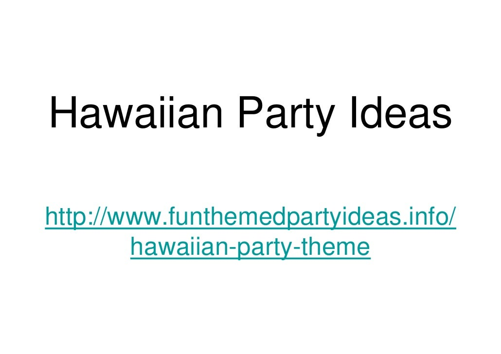 Hawaiian Party Ideas  http://www.funthemedpartyideas.info/         hawaiian-party-theme