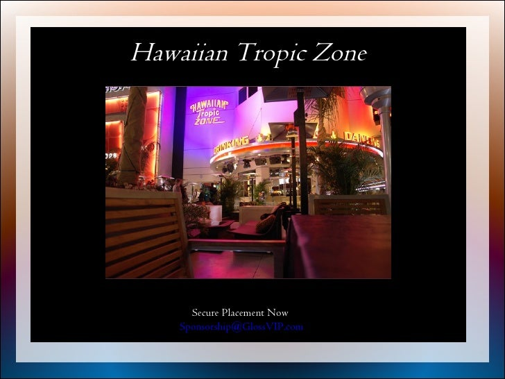 Hawaiian Tropic Zone       Event Sponsorship Overview        Secure Placement Now     Sponsorship@GlossVIP.com
