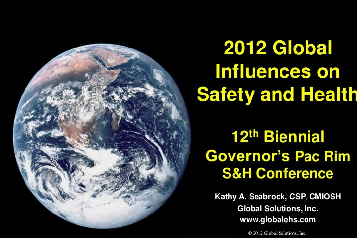 2012 Global  Influences onSafety and Health  12th BiennialGovernor's Pac Rim  S&H Conference Kathy A. Seabrook, CSP, CMIOS...