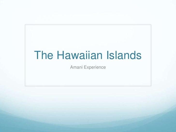 The Hawaiian Islands      Amani Experience