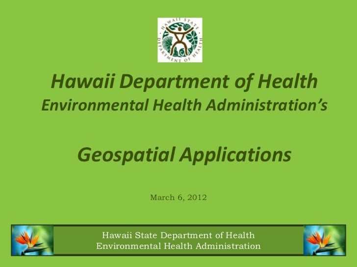 Hawaii Department of HealthEnvironmental Health Administration's    Geospatial Applications                  March 6, 2012...