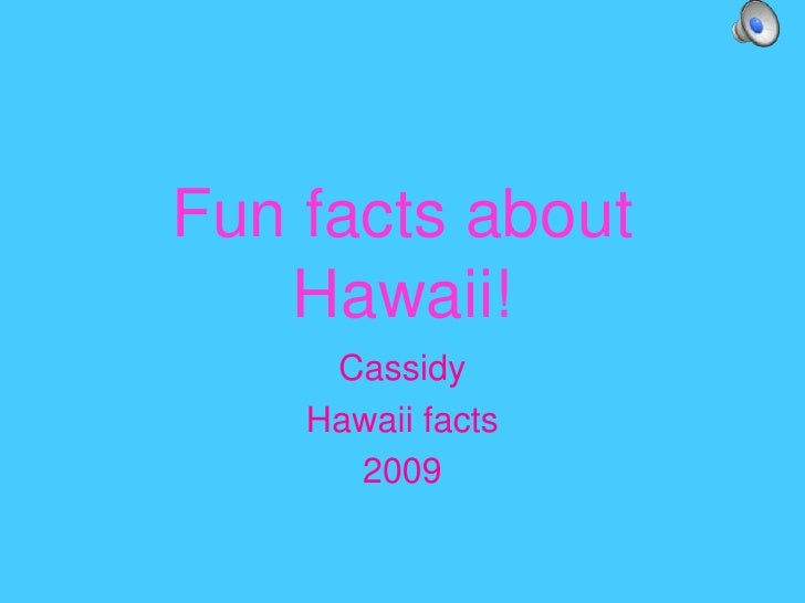 Fun facts about Hawaii!<br />Cassidy<br />Hawaii facts<br />2009<br />