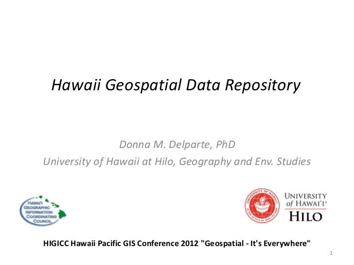 Hawaii Geospatial Data Repository                Donna M. Delparte, PhDUniversity of Hawaii at Hilo, Geography and Env. St...