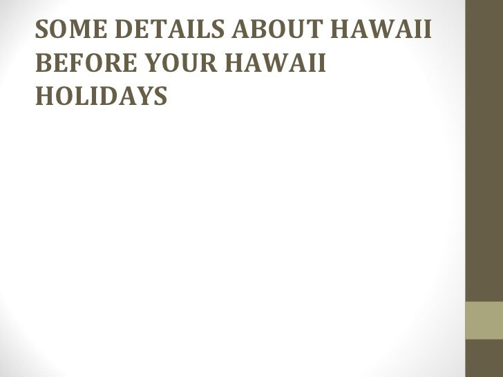 SOME DETAILS ABOUT HAWAIIBEFORE YOUR HAWAIIHOLIDAYS