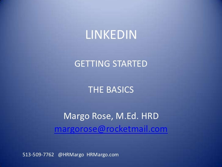LINKEDIN                 GETTING STARTED                      THE BASICS           Margo Rose, M.Ed. HRD          margoros...