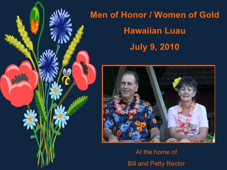 Men of Honor / Women of Gold Hawaiian Luau July 9, 2010 At the home of Bill and Patty Rector