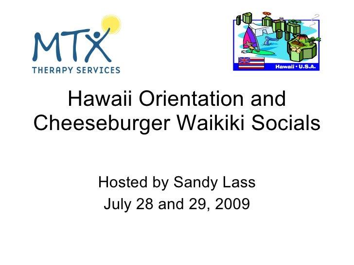 Hawaii Orientation and Cheeseburger Waikiki Socials Hosted by Sandy Lass July 28 and 29, 2009