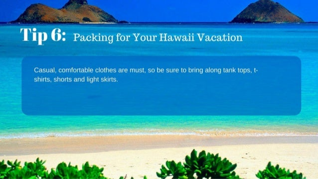 Tips On Your Vacation To Hawaii - 8 tips on how to pack light for your next vacation