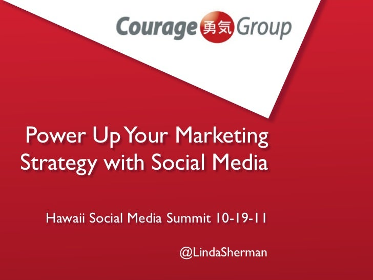 Power Up Your MarketingStrategy with Social Media  Hawaii Social Media Summit 10-19-11                       @LindaSherman